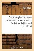 Monographie des eaux minérales de Wiesbaden. Traduit de l'allemand