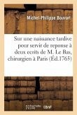 Sur une naissance tardive pour servir de reponse à deux ecrits de M. Le Bas, chirurgien de Paris