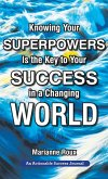 Knowing Your Superpowers Is the Key to Your Success in a Changing World: Building Personal Agility for More Success in Your Job and in Your Life