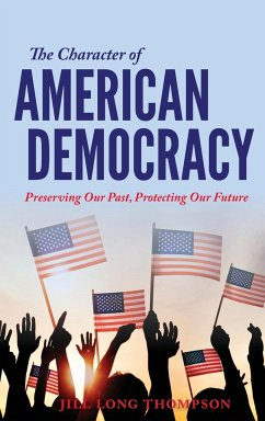 The Character of American Democracy: Preserving Our Past, Protecting Our Future