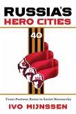 Russia's Hero Cities: From Postwar Ruins to the Soviet Heroarchy