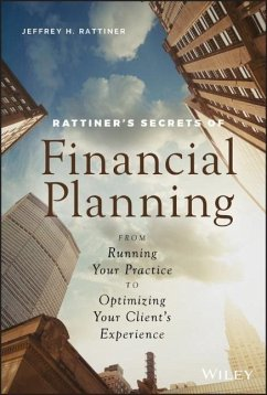 Rattiner's Secrets of Financial Planning: From Running Your Practice to Optimizing Your Client's Experience - Rattiner, Jeffrey H.