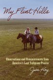 My Flint Hills: Observations and Reminiscences from America's Last Tallgrass Prairie