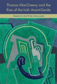 Thomas McGreevy and the Rise of the Irish Avant-Garde (eBook, ePUB)