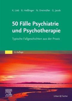 50 Fälle Psychiatrie und Psychotherapie - Lieb, Klaus; Heßlinger, Bernd; Dreimüller, Nadine; Jacob, Gitta