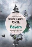 Das Buch der unheimlichen Orte in Bayern