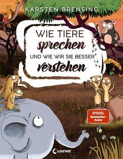 Wie Tiere sprechen - und wie wir sie besser verstehen - Brensing, Karsten
