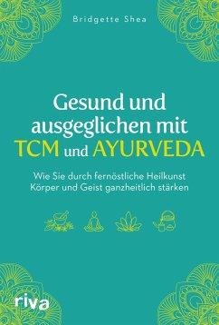 Gesund und ausgeglichen mit TCM und Ayurveda - Shea, Bridgette