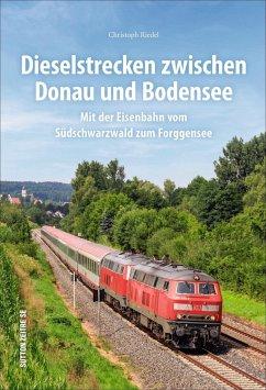 Dieselstrecken zwischen Donau und Bodensee - Riedel, Christoph
