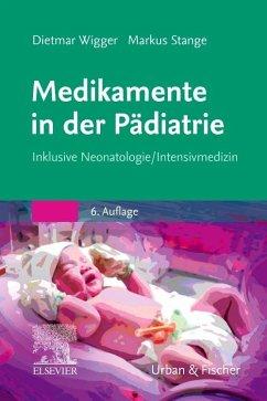 Medikamente in der Pädiatrie - Wigger, Dietmar; Stange, Markus
