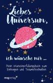 Liebes Universum, ich wünsche mir ...