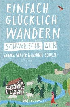 Einfach glücklich wandern - Schwäbische Alb - Müller, Annika;Schulze, Hannah Elena