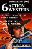 6 Action Western Sammelband 6016 - Die ganze Dramatik des Wilden Westens (eBook, ePUB)