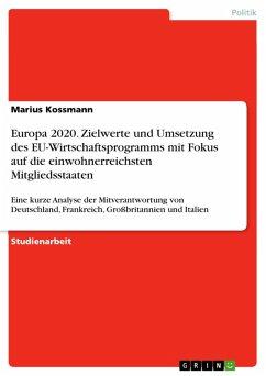 Europa 2020. Zielwerte und Umsetzung des EU-Wirtschaftsprogramms mit Fokus auf die einwohnerreichsten Mitgliedsstaaten (eBook, PDF)
