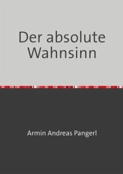 Der absolute Wahnsinn - Pangerl, Armin