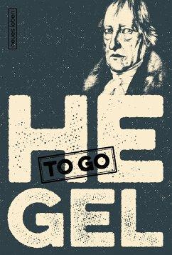 HEGEL to go - Hegel, Georg Wilhelm Friedrich