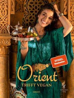 Orient trifft vegan - Köstlichkeiten der orientalischen Küche (Veganes Kochbuch) - Serayi