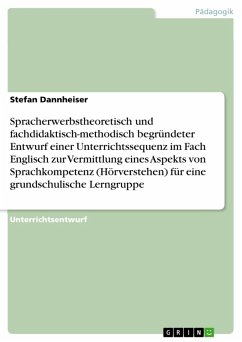Spracherwerbstheoretisch und fachdidaktisch-methodisch begründeter Entwurf einer Unterrichtssequenz im Fach Englisch zur Vermittlung eines Aspekts von Sprachkompetenz (Hörverstehen) für eine grundschulische Lerngruppe (eBook, PDF)