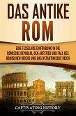 Das antike Rom Eine fesselnde Einführung in die römische Republik, den Aufstieg und Fall des Römischen Reichs und das Byzantinische Reich (eBook, ePUB)