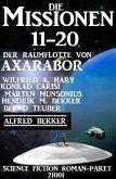 Die Missionen 11-20: Die Missionen der Raumflotte von Axarabor - Science Fiction Roman-Paket 21002 (eBook, ePUB)