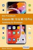 Das Praxisbuch Xiaomi Mi 10 & Mi 10 Pro - Anleitung für Einsteiger