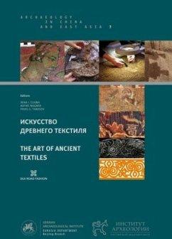 The art of ancient Textiles - Elkina, Irina I.; Wagner, Mayke; Tarasov, Pavel E.