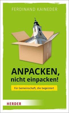 Anpacken, nicht einpacken! (eBook, ePUB) - Kaineder, Ferdinand