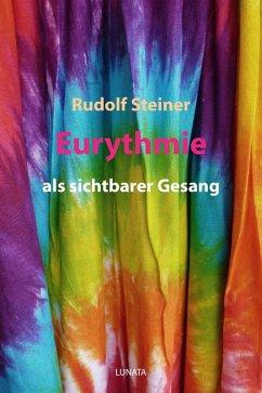 Eurythmie als sichtbarer Gesang (eBook, ePUB) - Steiner, Rudolf
