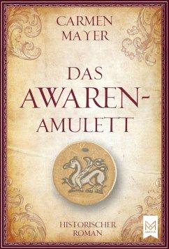 Das Awaren-Amulett (eBook, ePUB) - Mayer, Carmen