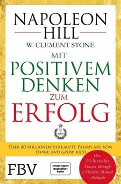 Mit positivem Denken zum Erfolg (eBook, PDF) - Hill, Napoleon; Stone, W. Clement