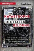 Die Katastrophe der digitalen Bildung (eBook, PDF)
