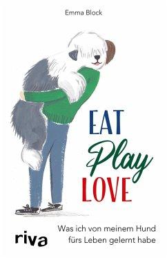 Eat. Play. Love. (eBook, ePUB) - Block, Emma