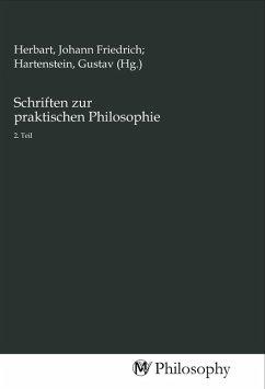 Schriften zur praktischen Philosophie
