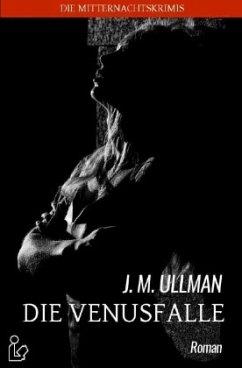 DIE VENUSFALLE - Ullman, J. M.
