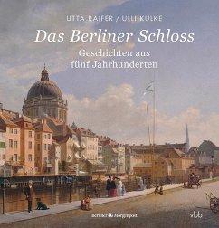 Das Berliner Schloss - Raifer, Utta; Kulke, Ulli