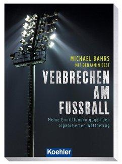 Verbrechen am Fußball - Michael, Bahrs; Best, Benjamin