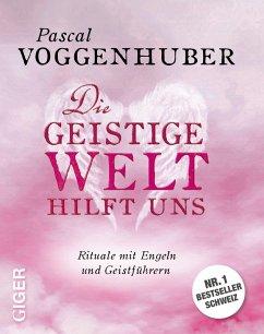 Die geistige Welt hilft uns (eBook, ePUB) - Voggenhuber, Pascal