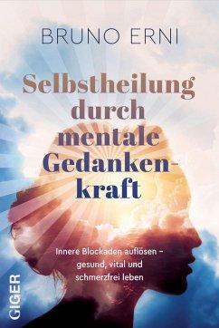 Selbstheilung durch mentale Gedankenkraft (eBook, ePUB) - Erno, Bruno