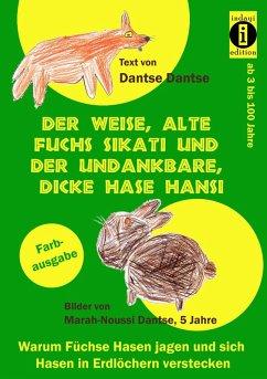 Der weise, alte Fuchs Sikati und der undankbare, dicke Hase Hansi (eBook, ePUB) - Dantse, Dantse