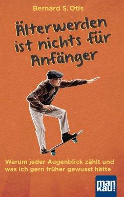 Älterwerden ist nichts für Anfänger (eBook, PDF) - Otis, Bernard S.