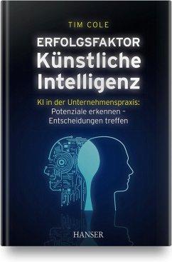 Erfolgsfaktor Künstliche Intelligenz - Cole, Tim