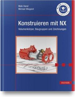 Konstruieren mit NX - Hanel, Maik; Wiegand, Michael