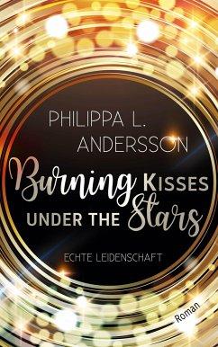 Burning Kisses Under The Stars - Echte Leidenschaft - Andersson, Philippa L.