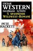 Uksak Western Großband 5/2020 - 5 spannende Wildwest-Romane (eBook, ePUB)