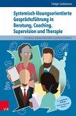 Systemisch-lösungsorientierte Gesprächsführung in Beratung, Coaching, Supervision und Therapie (eBook, PDF)