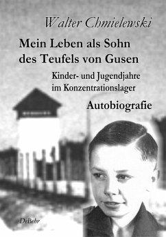 Mein Leben als Sohn des Teufels von Gusen - Kinder- und Jugendjahre im KZ - Autobiografie (eBook, ePUB) - Chmielewski, Walter
