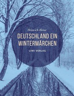 Deutschland. Ein Wintermärchen - Heine, Heinrich