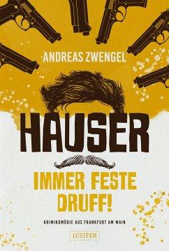 Hauser - Immer feste druff! - Zwengel, Andreas
