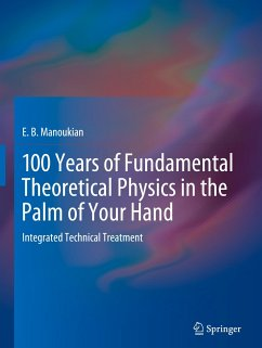 100 Years of Fundamental Theoretical Physics in the Palm of Your Hand - Manoukian, E. B.