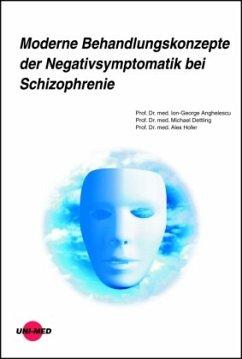 Moderne Behandlungskonzepte der Negativsymptomatik bei Schizophrenie - Anghelescu, Ion-George; Dettling, Michael; Hofer, Alex
